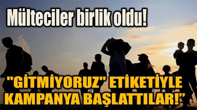 """MÜLTECİLER """"GİTMİYORUZ"""" ETİKETİYLE KAMPANYA BAŞLATTI!"""
