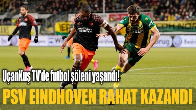 PSV EINDHOVEN RAHAT KAZANDI