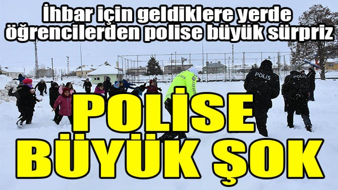 POLİSLERE BÜYÜK ŞOK