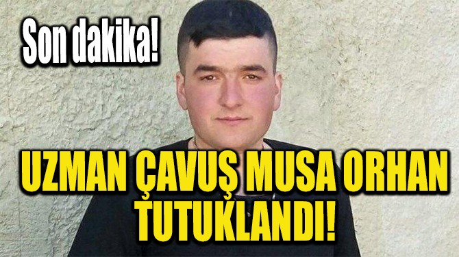 MUSA ORHAN TESLİM OLDU!