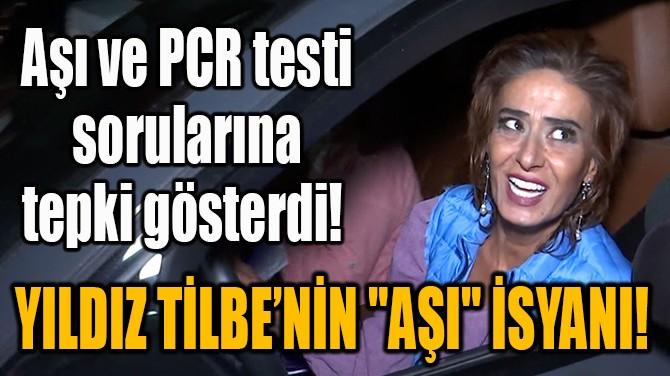 """YILDIZ TİLBE'NİN """"AŞI"""" İSYANI!"""