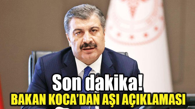 SAĞLIK BAKANI FAHRETTİN KOCA'DAN AŞI AÇIKLAMASI!..