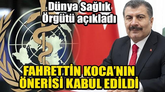DÜNYA SAĞLIK ÖRGÜTÜ, FAHRETTİN KOCA'NIN ÖNERİSİNİ KABUL ETTİ