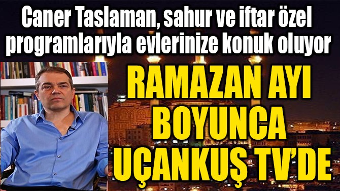 CANER TASLAMAN RAMAZAN AYI  BOYUNCA  UÇANKUŞ TV'DE
