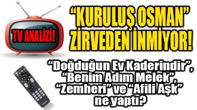 """RATINGLER BELLİ OLDU! """"KURULUŞ OSMAN"""" ZİRVEDEN İNMİYOR"""
