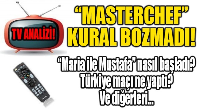 """""""MASTERCHEF"""" KURAL BOZMADI!"""