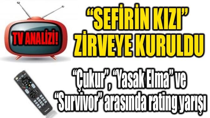 """""""SEFİRİN KIZI"""" ZİRVEYE KURULDU"""