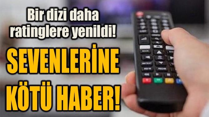 SEVENLERİNE KÖTÜ HABER!