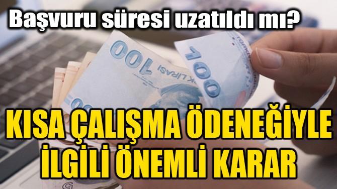 KISA ÇALIŞMA ÖDENEĞİYLE İLGİLİ FLAŞ GELİŞME!