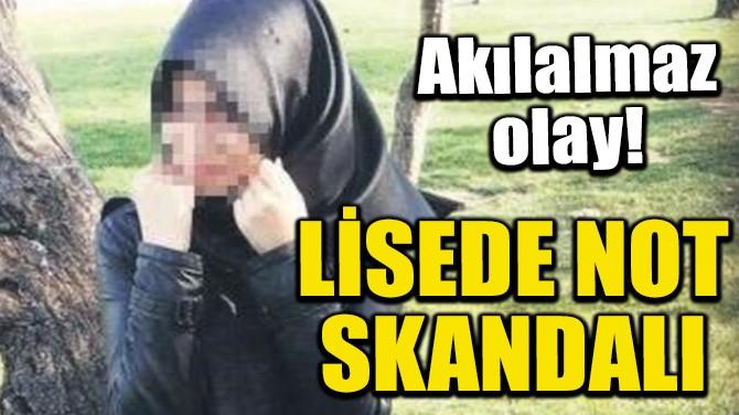LİSEDE NOT SKANDALI