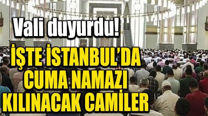 İŞTE İSTANBUL'DA CUMA NAMAZI KILINACAK CAMİLER