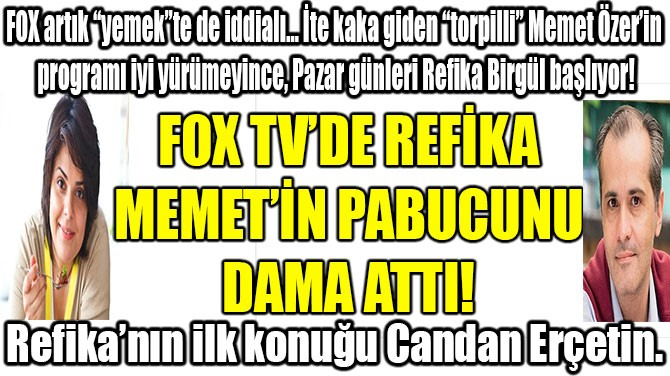 FOX TV'DE REFİKA MEMET'İN PABUCUNU DAMA ATTI!