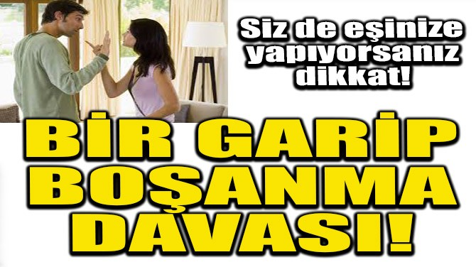 BİR GARİP BOŞANMA DAVASI!