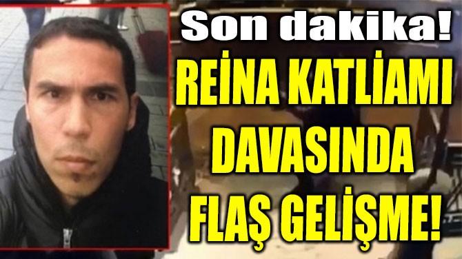REİNA KATLİAMI  DAVASINDA  FLAŞ GELİŞME!