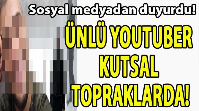 ÜNLÜ YOUTUBER KUTSAL TOPRAKLARDA!