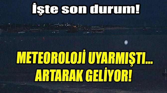 METEOROLOJİ UYARMIŞTI ARTARAK GELİYOR!