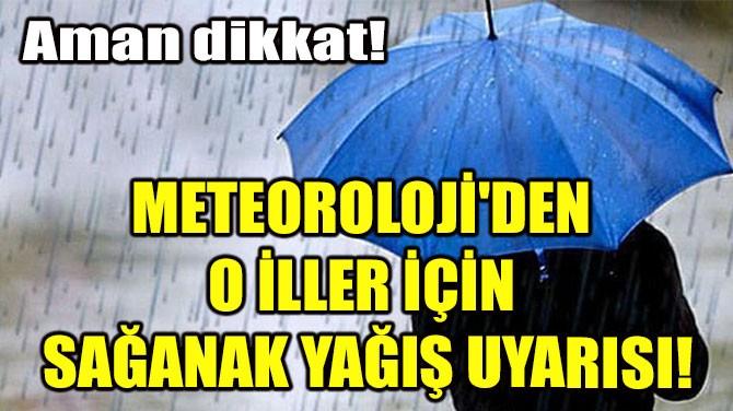 METEOROLOJİ'DEN O İLLER İÇİN SAĞANAK YAĞIŞ UYARISI!