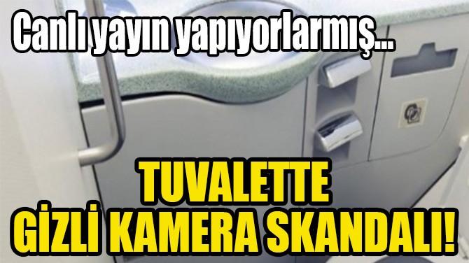 TUVALETTE GİZLİ KAMERA SKANDALI!