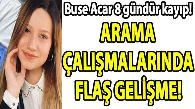 BUSE ACAR'I ARAMA ÇALIŞMALARINDA FLAŞ GELİŞME!