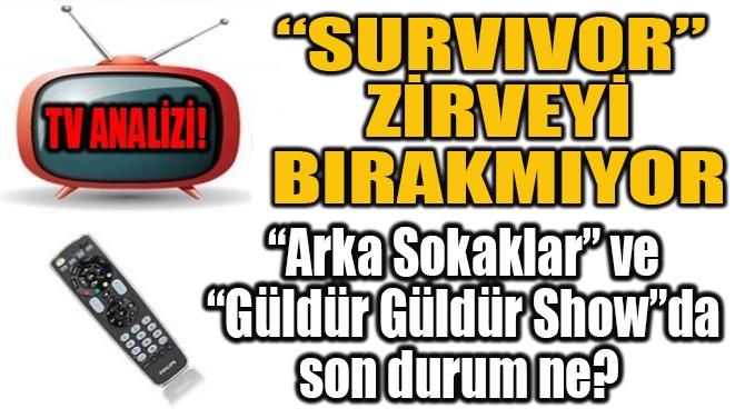 """""""SURVIVOR""""  ZİRVEYİ BIRAKMIYOR"""