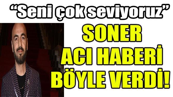 ÜNLÜ ŞARKICI ACI HABERİ BÖYLE VERDİ!