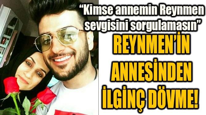 REYNMEN'İN  ANNESİNDEN  İLGİNÇ DÖVME!