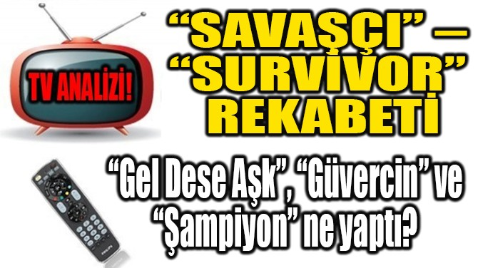 """SAVAŞÇI"" –  ""SURVİVOR""  REKABETİ"