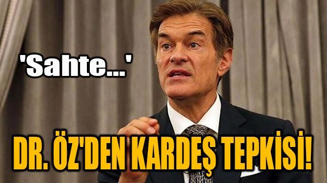 DR. ÖZ'DEN KARDEŞ TEPKİSİ!