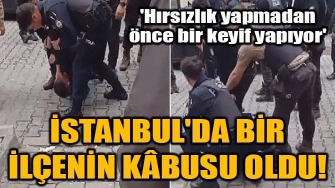 O HIRSIZ, İSTANBUL'DA BİR İLÇENİN KÂBUSU OLDU!