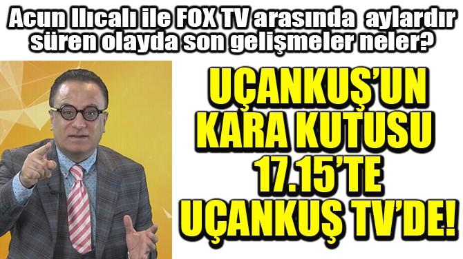 UÇANKUŞ'UN KARA KUTUSU 17.15'TE UÇANKUŞ TV'DE!