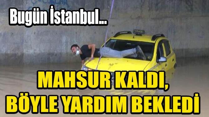 MAHSUR KALDI, BÖYLE YARDIM BEKLEDİ