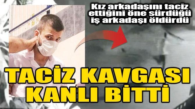 TACİZ KAVGASI KANLI BİTTİ!