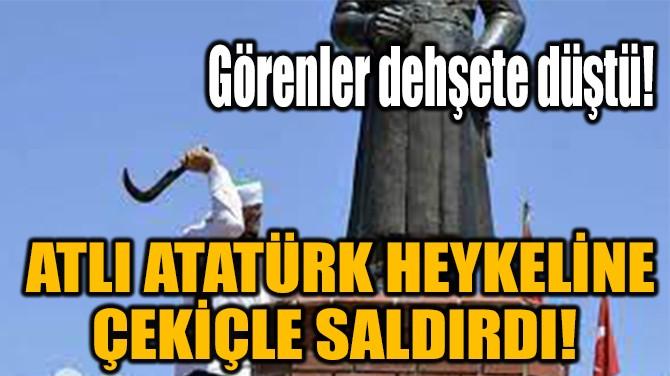 BURSA'DA ATLI ATATÜRK HEYKELİNE ÇEKİÇLE SALDIRDI!
