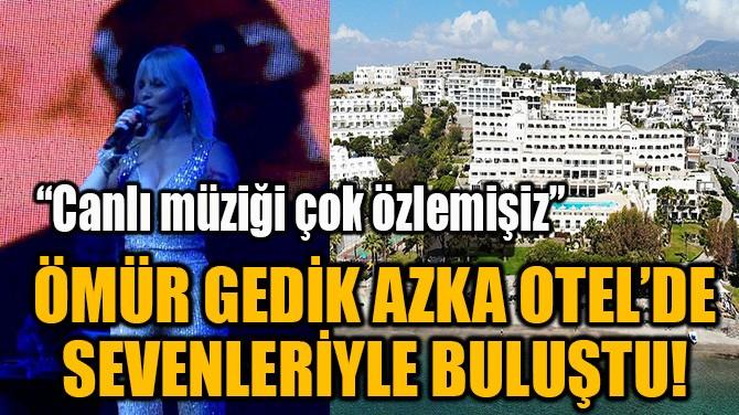 ÖMÜR GEDİK AZKA OTEL'DE SEVENLERİYLE BULUŞTU!