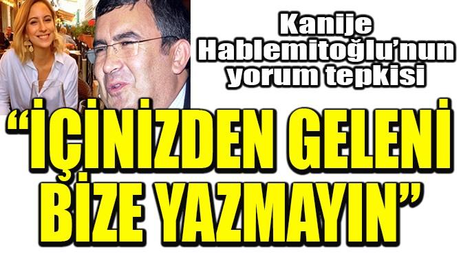 """""""İÇİNİZDEN GELENİ BİZE YAZMAYIN"""""""