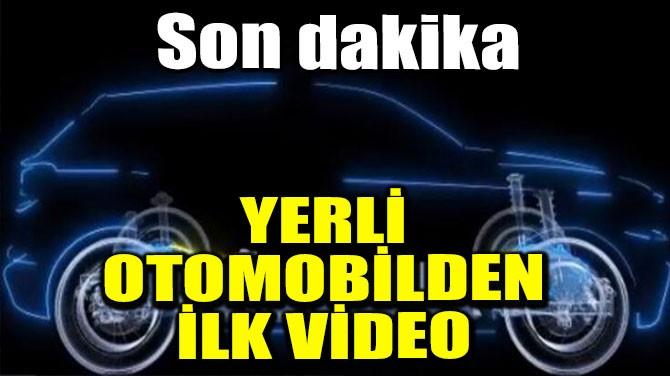 YERLİ OTOMOBİLDEN İLK VİDEO