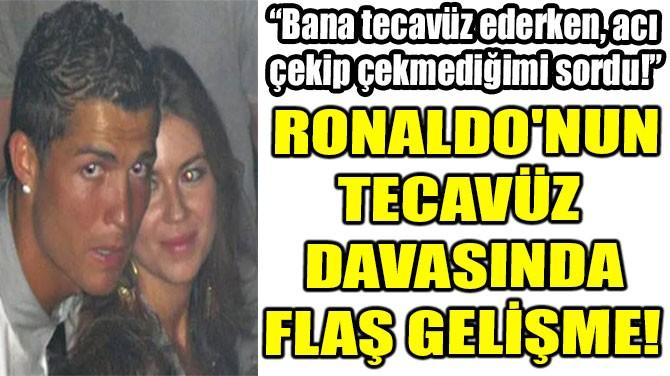 RONALDO'NUN TECAVÜZ  DAVASINDA  FLAŞ GELİŞME!