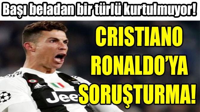 CRISTIANO RONALDO'YA SORUŞTURMA!