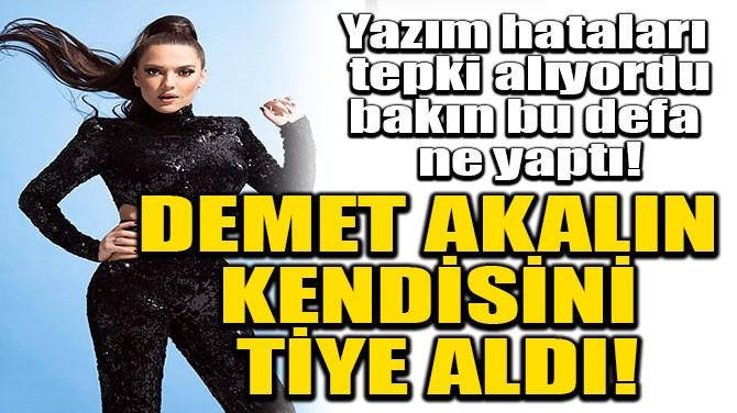 DEMET AKALIN KENDİSİNİ TİYE ALDI!
