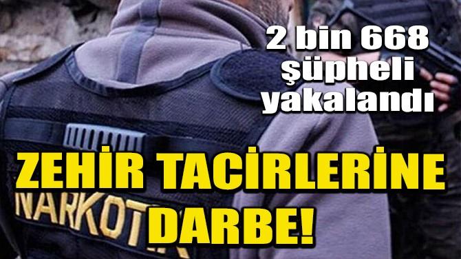 ZEHİR TACİRLERİNE DARBE!
