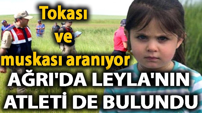 AĞRI'DA LEYLA'NIN ATLETİ DE BULUNDU!
