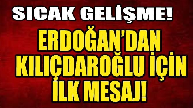 ERDOĞAN'DAN KILIÇDAROĞLU'NA SALDIRI İÇİN İLK MESAJ!