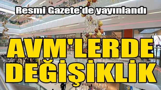 AVM'LERDE DEĞİŞİKLİK!