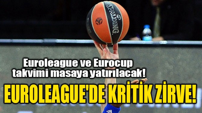 EUROLEAGUE'DE KRİTİK ZİRVE!