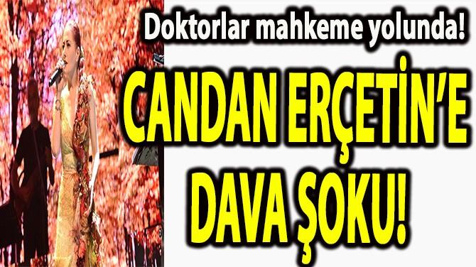 CANDAN ERÇETİN'E DAVA ŞOKU!