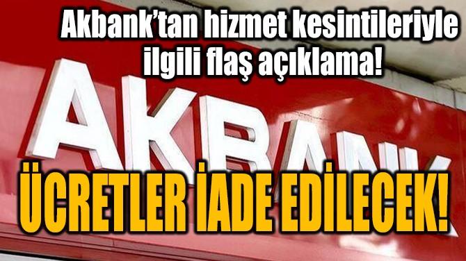 AKBANK: ATM'LERİMİZ YENİDEN HİZMET VERMEYE BAŞLADI!