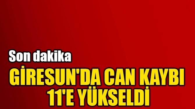 GİRESUN'DA CAN KAYBI  11'E YÜKSELDİ