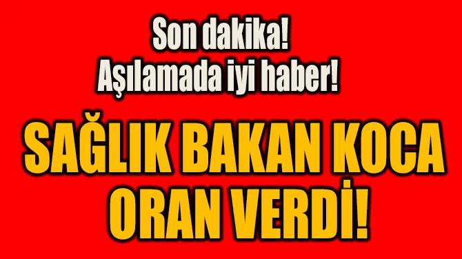 SAĞLIK BAKAN KOCA  ORAN VERDİ!