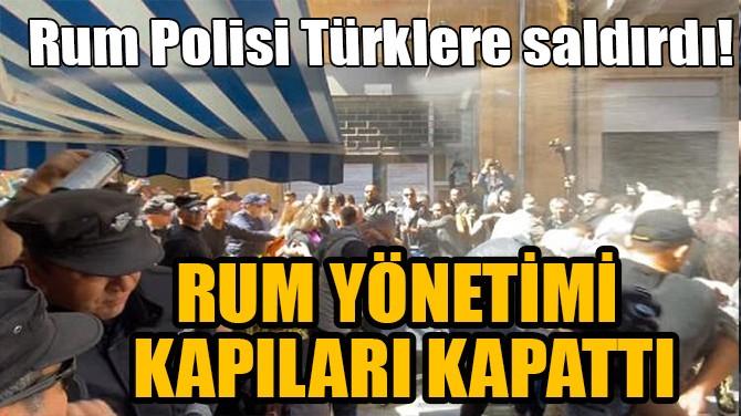 RUM YÖNETİMİ KAPILARI KAPATTI!