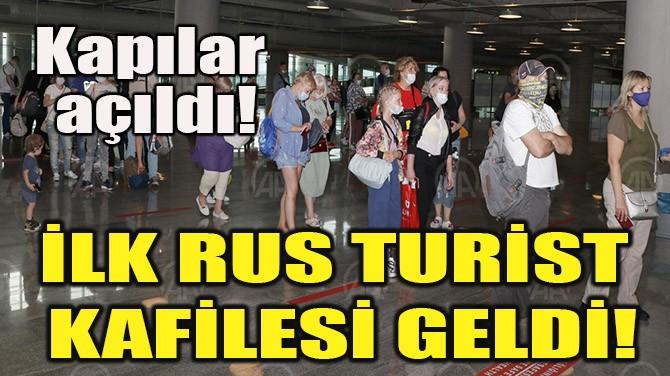 İLK RUS TURİST KAFİLESİ GELDİ!
